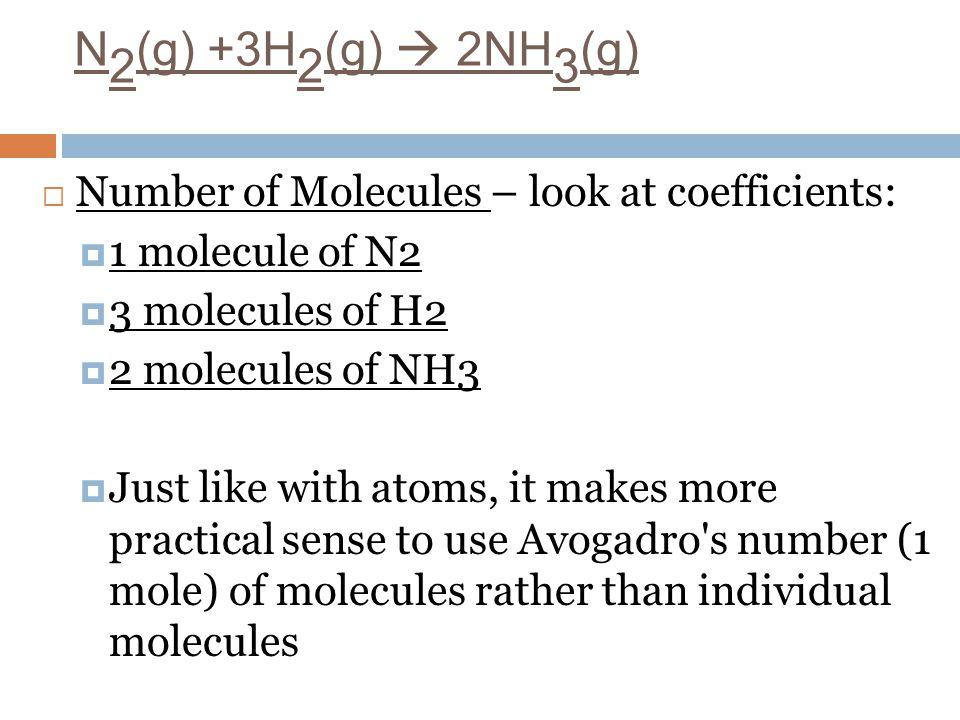 N2(g) +3H2(g)  2NH3(g) Number of Molecules – look at coefficients: