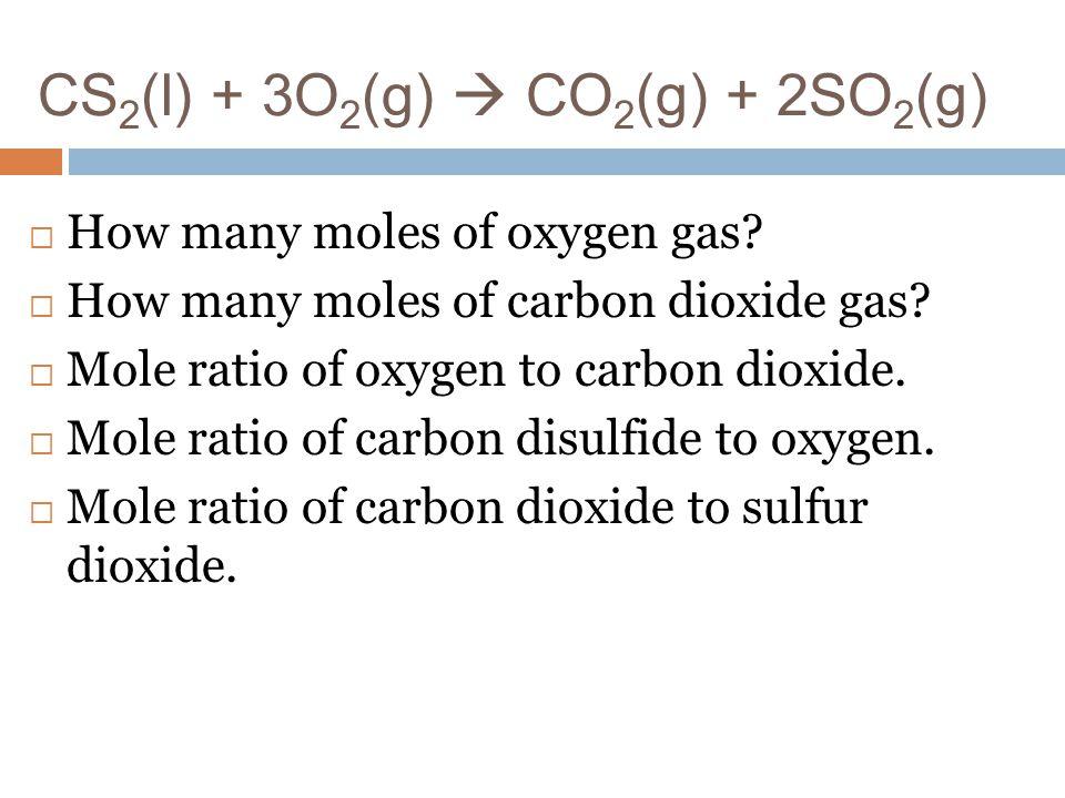 CS2(l) + 3O2(g)  CO2(g) + 2SO2(g)