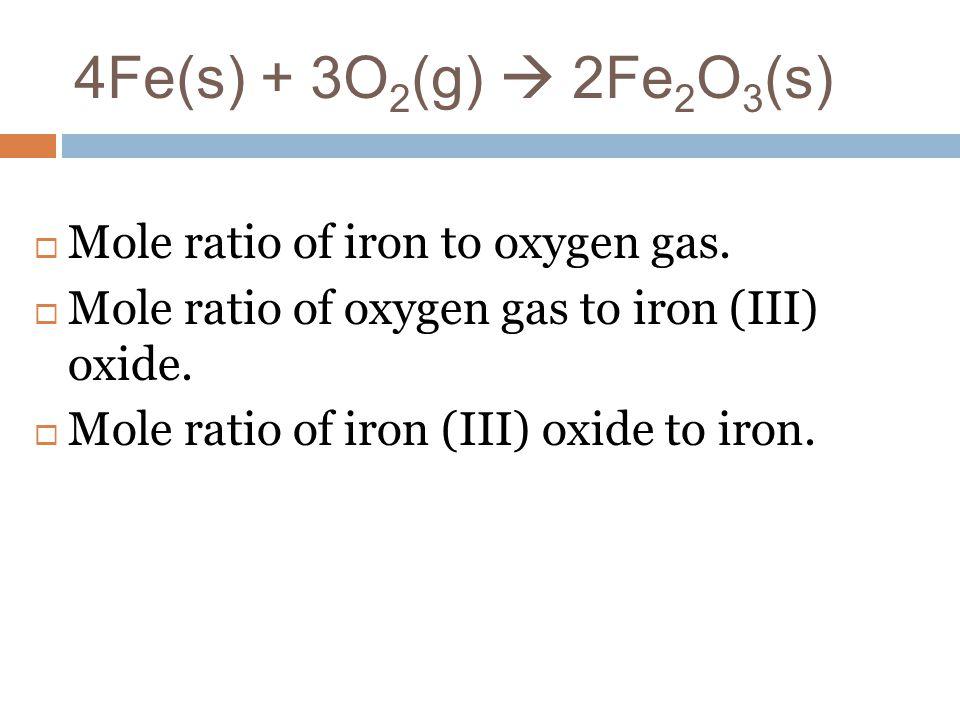 4Fe(s) + 3O2(g)  2Fe2O3(s) Mole ratio of iron to oxygen gas.
