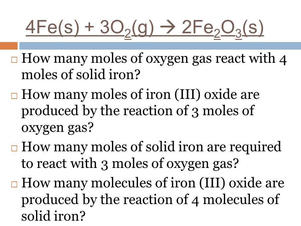 4Fe(s) + 3O2(g)  2Fe2O3(s) How many moles of oxygen gas react with 4 moles of solid iron