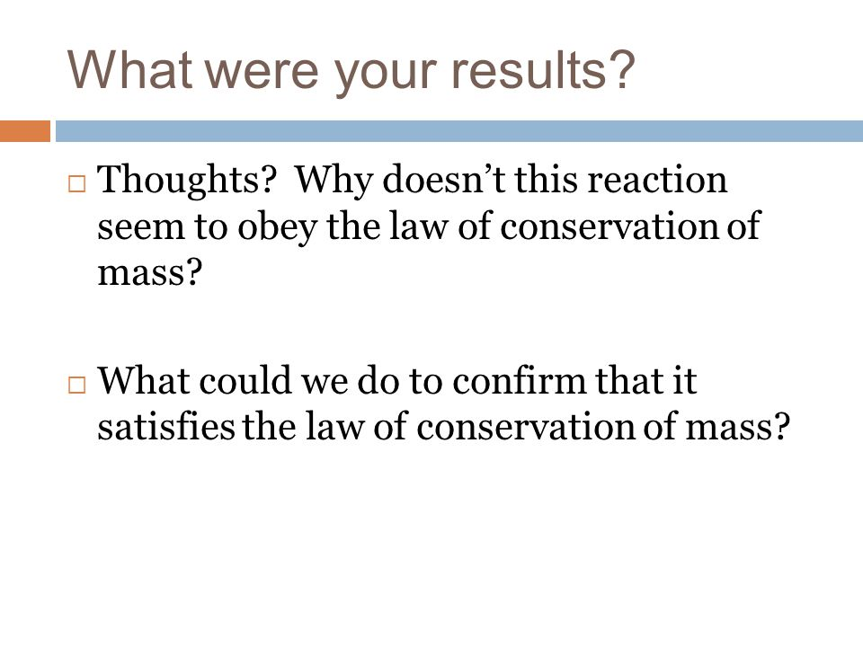 What were your results Thoughts Why doesn't this reaction seem to obey the law of conservation of mass