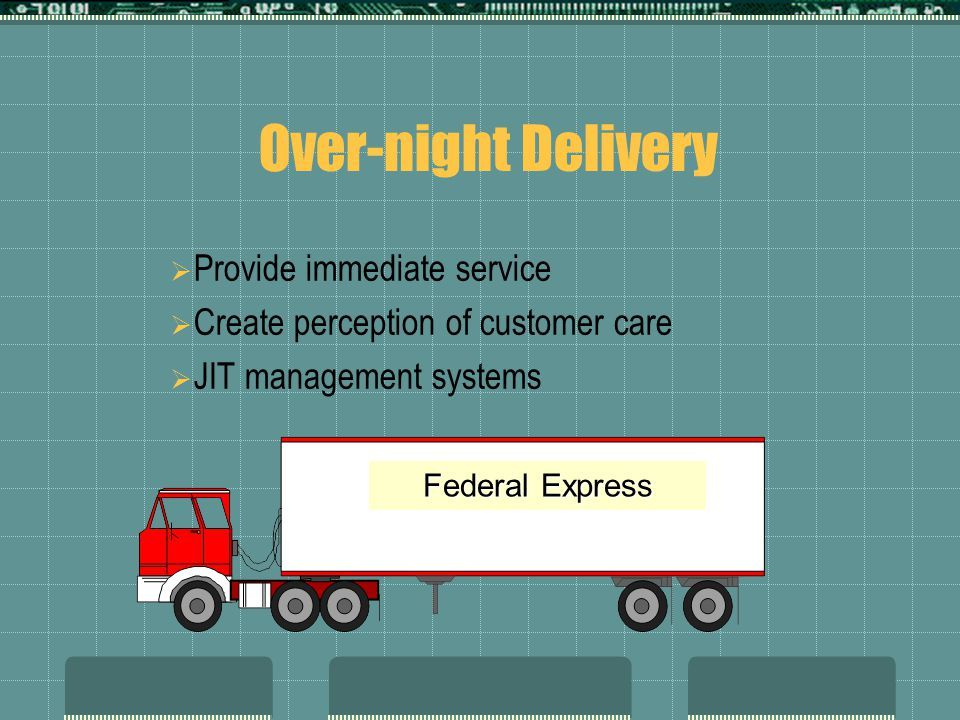 Over-night Delivery Provide immediate service