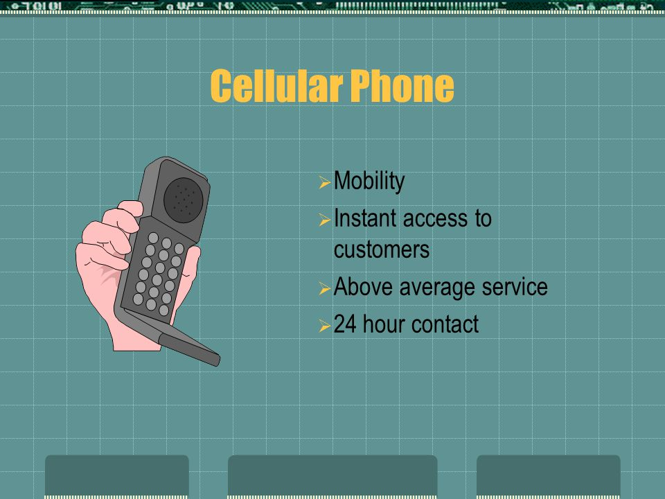 Cellular Phone Mobility Instant access to customers