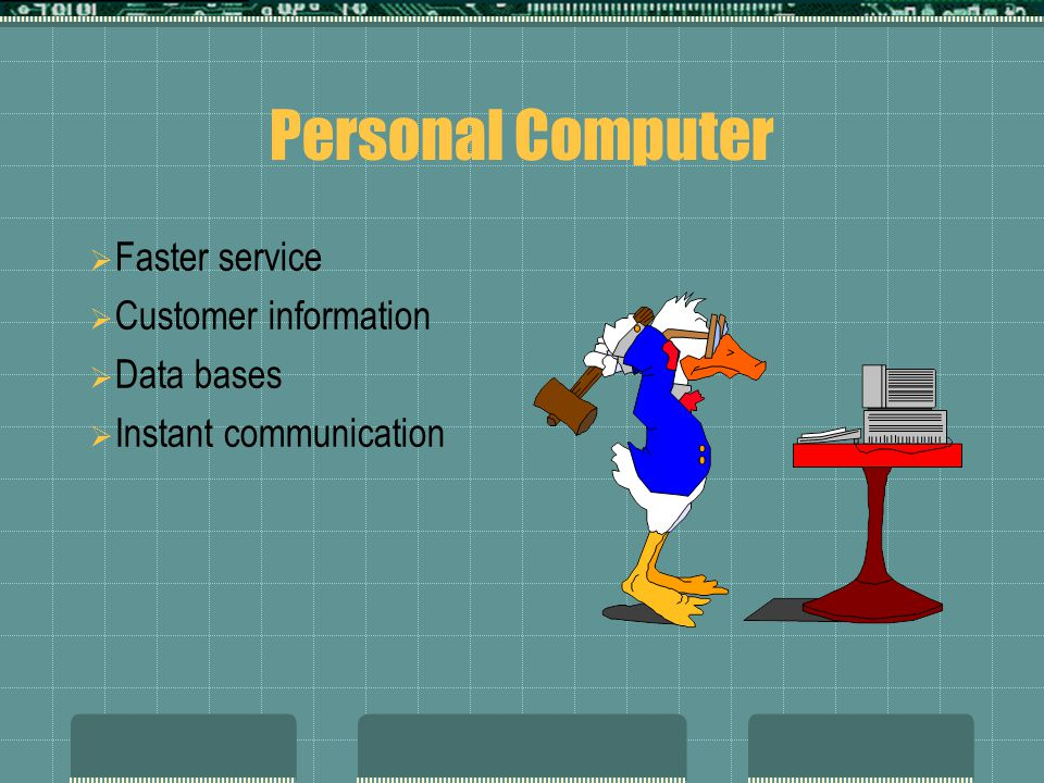 Personal Computer Faster service Customer information Data bases