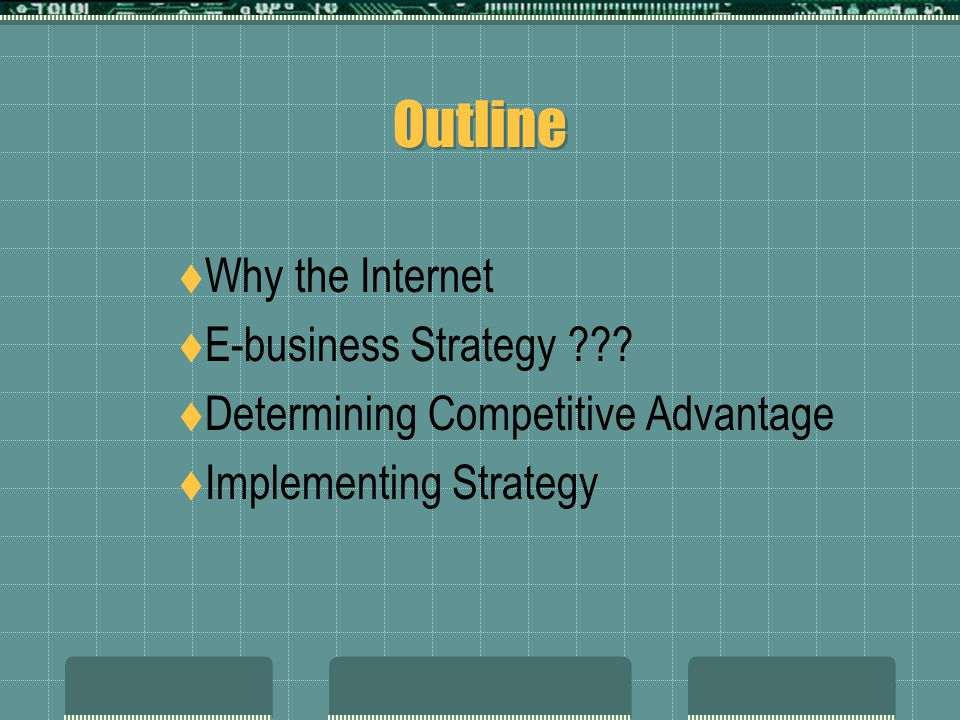 Outline Why the Internet E-business Strategy
