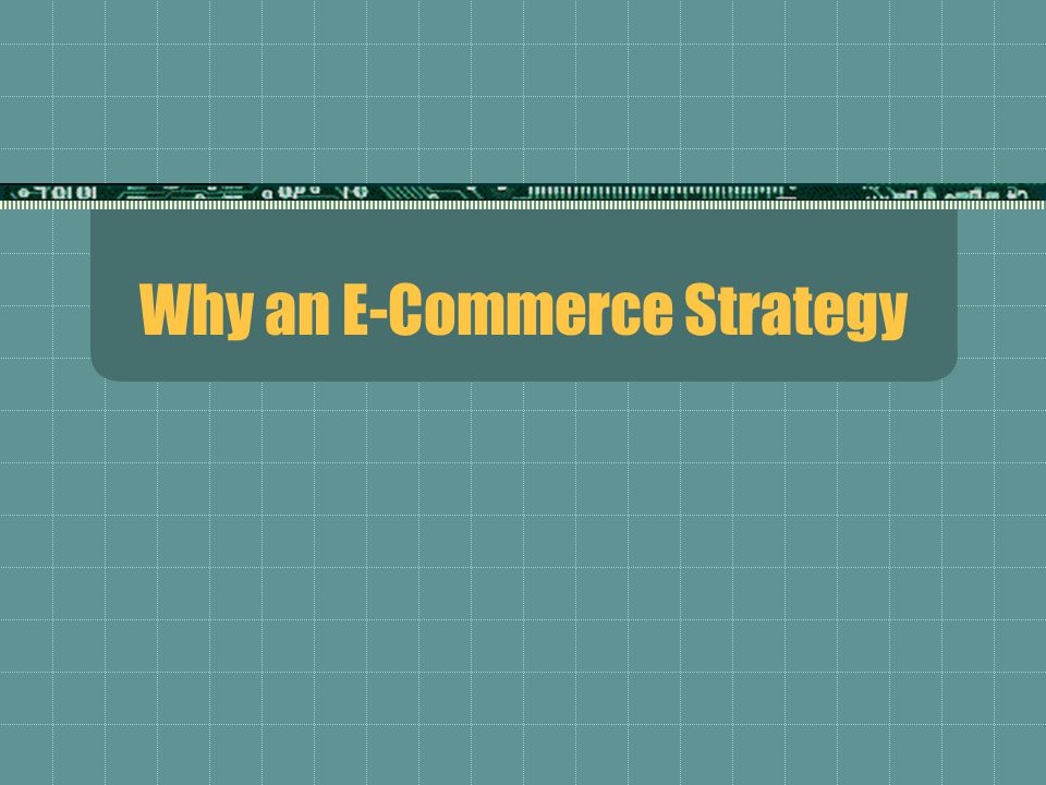 Why an E-Commerce Strategy