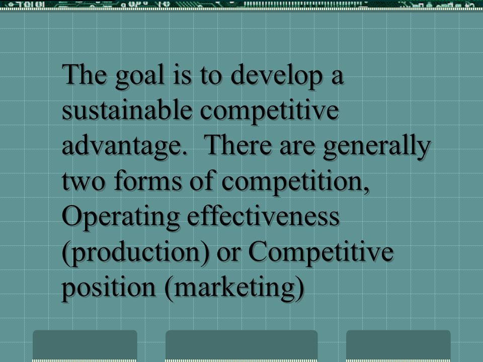 The goal is to develop a sustainable competitive advantage
