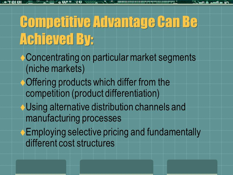 Competitive Advantage Can Be Achieved By: