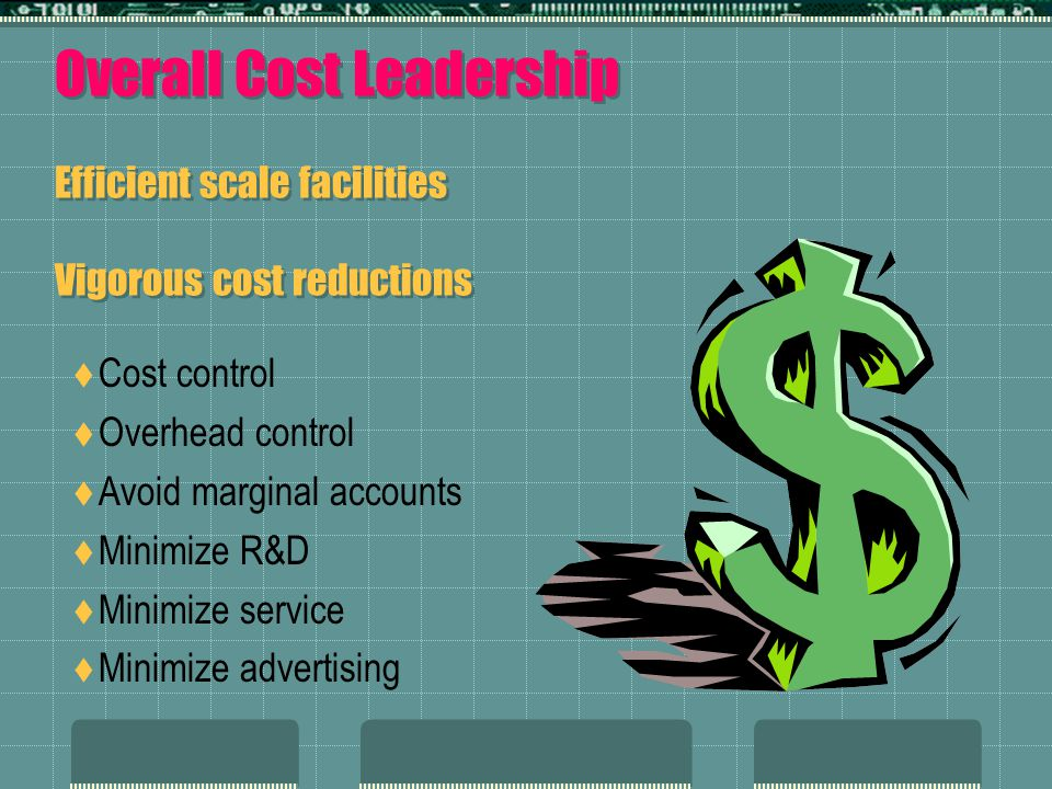 Overall Cost Leadership Efficient scale facilities Vigorous cost reductions