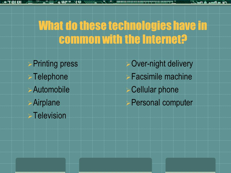 What do these technologies have in common with the Internet