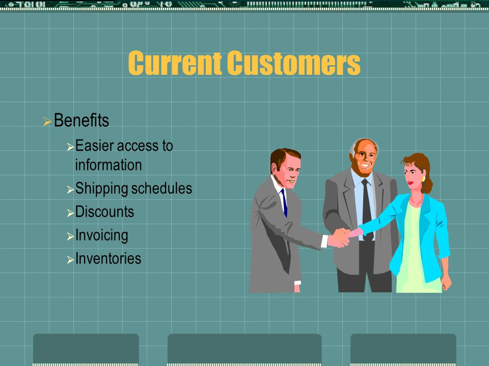 Current Customers Benefits Easier access to information