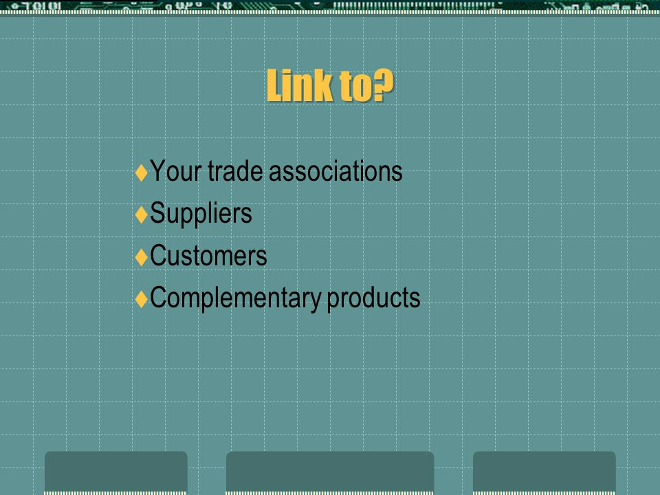 Link to Your trade associations Suppliers Customers