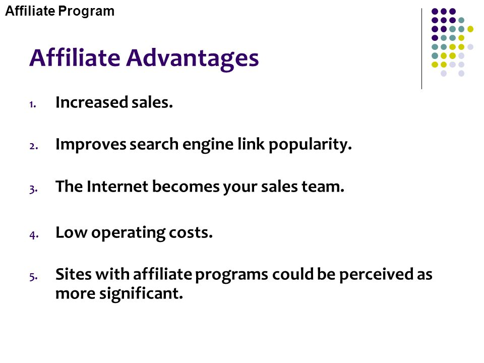 Affiliate Advantages Increased sales.