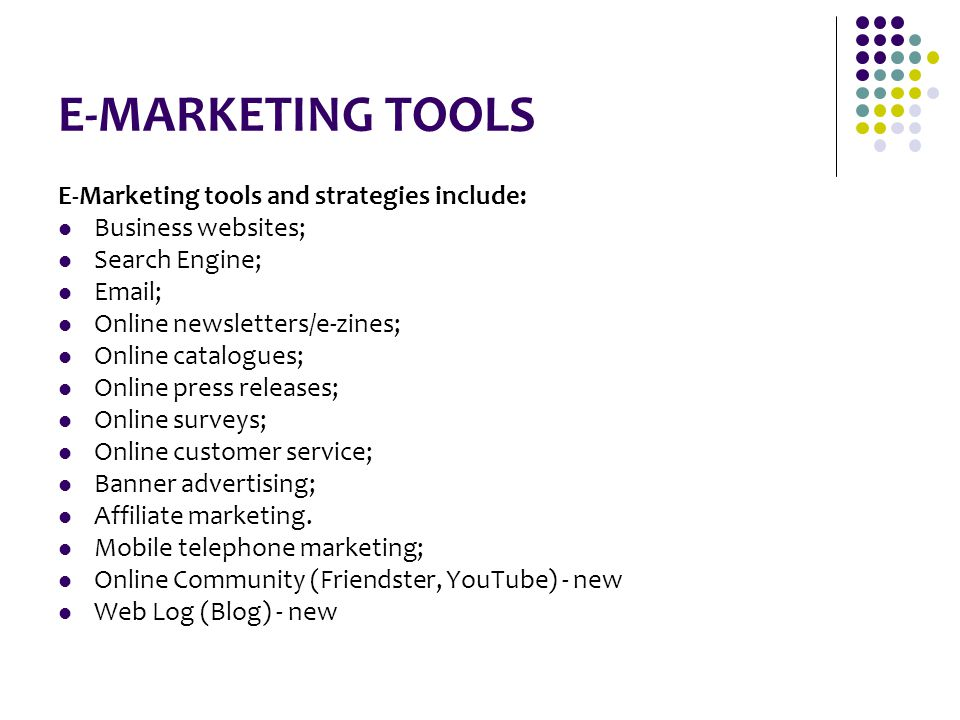E-MARKETING TOOLS E-Marketing tools and strategies include: