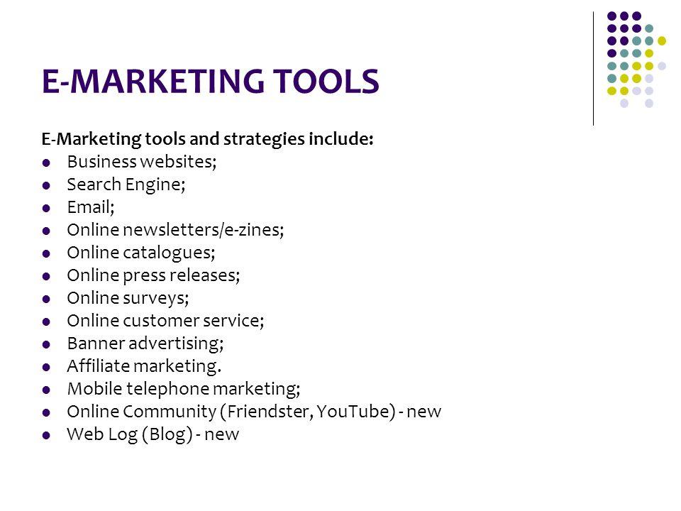 E-MARKETING TOOLS E-Marketing tools and strategies include: