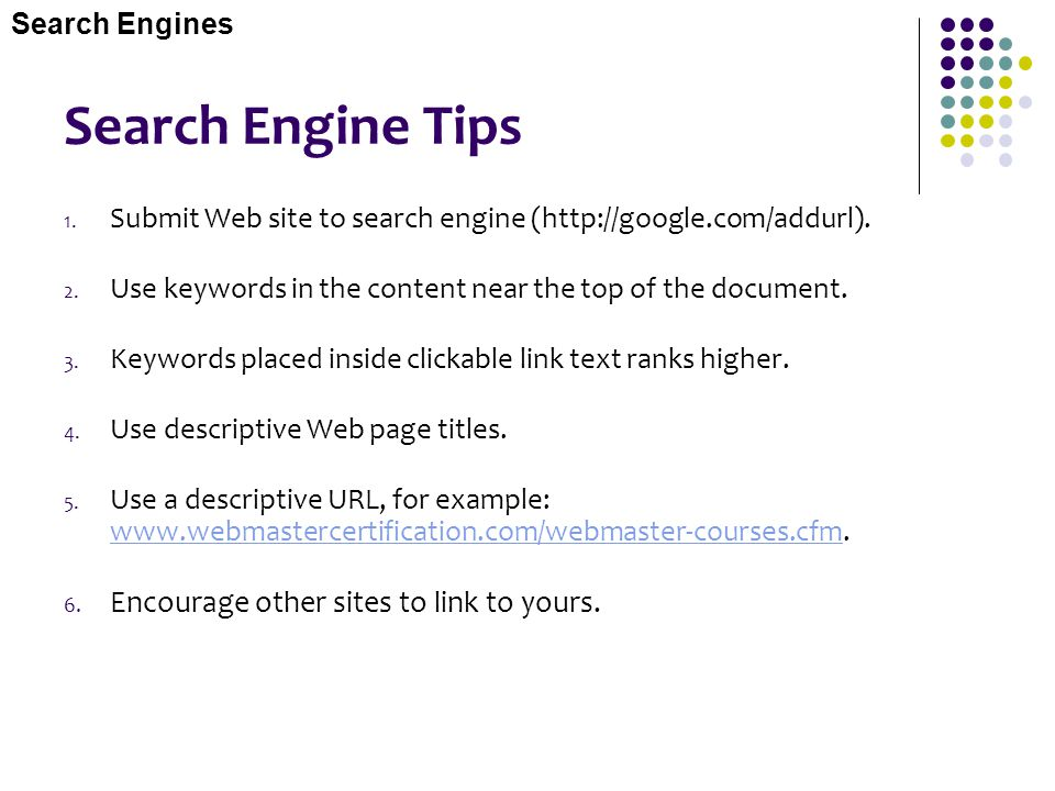 Search Engine Tips Encourage other sites to link to yours.