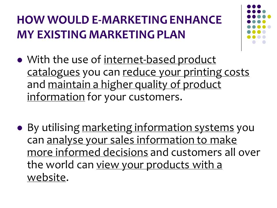 HOW WOULD E-MARKETING ENHANCE MY EXISTING MARKETING PLAN