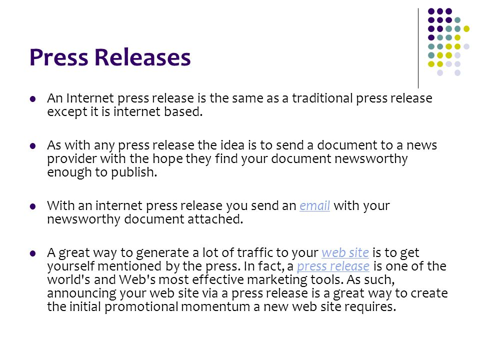 Press Releases An Internet press release is the same as a traditional press release except it is internet based.