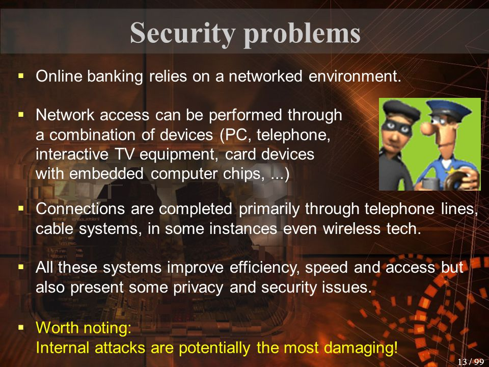 Security problems Online banking relies on a networked environment.