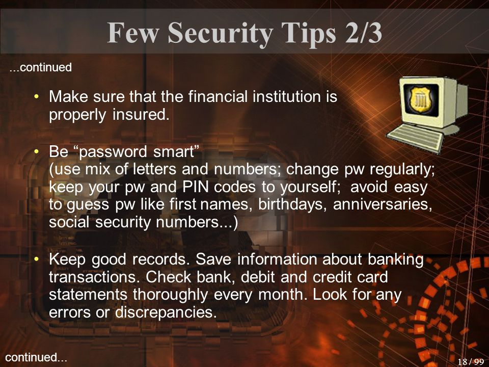 Few Security Tips 2/3 ...continued. Make sure that the financial institution is properly insured.