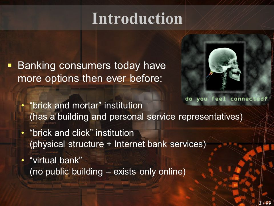 Introduction Banking consumers today have more options then ever before: