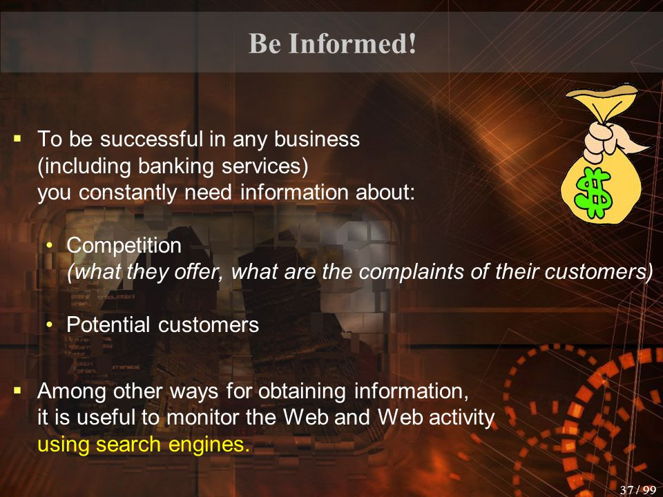 Be Informed! To be successful in any business (including banking services) you constantly need information about: