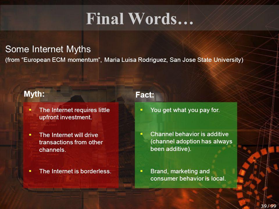 Final Words… Some Internet Myths Myth: Fact: