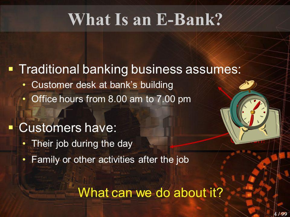 What Is an E-Bank Traditional banking business assumes: