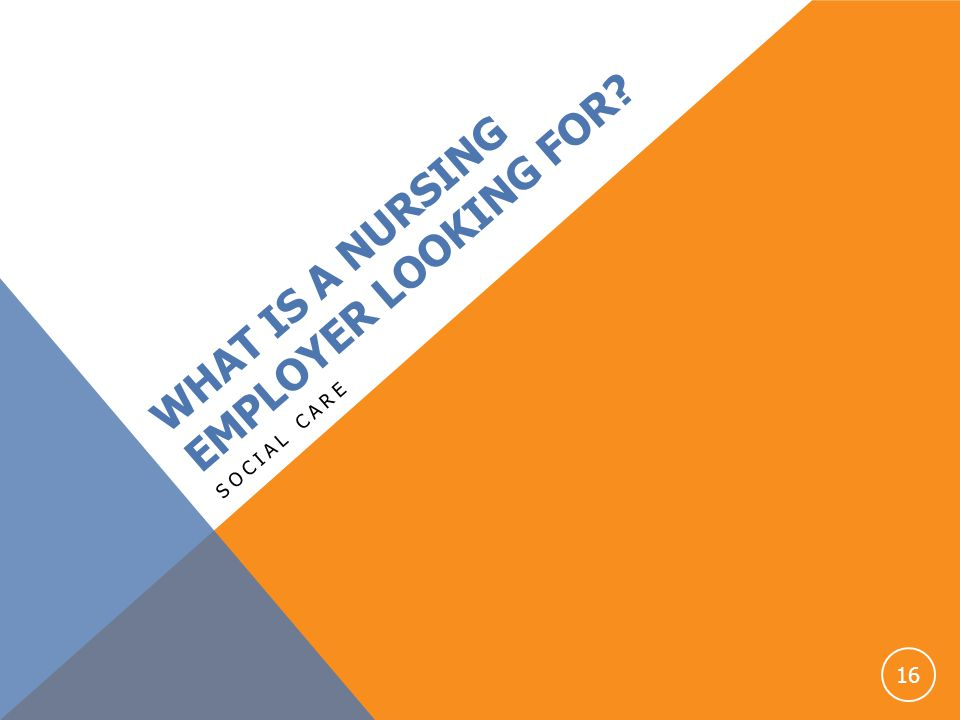 WHAT IS A NURSING EMPLOYER LOOKING FOR