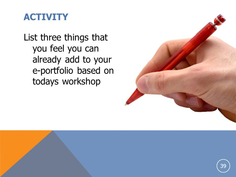 ACTIVITY List three things that you feel you can already add to your e-portfolio based on todays workshop.