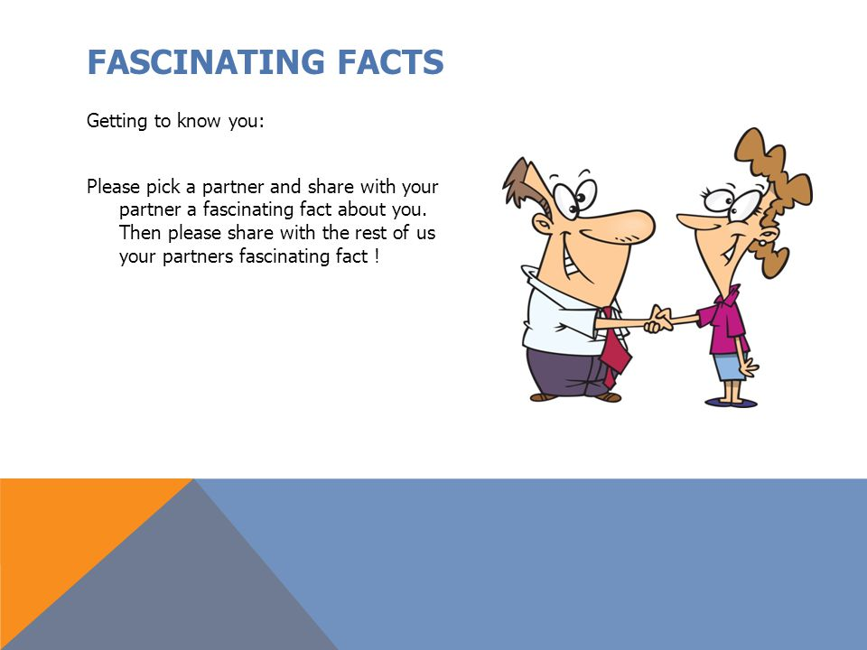 FASCINATING FACTS Getting to know you: