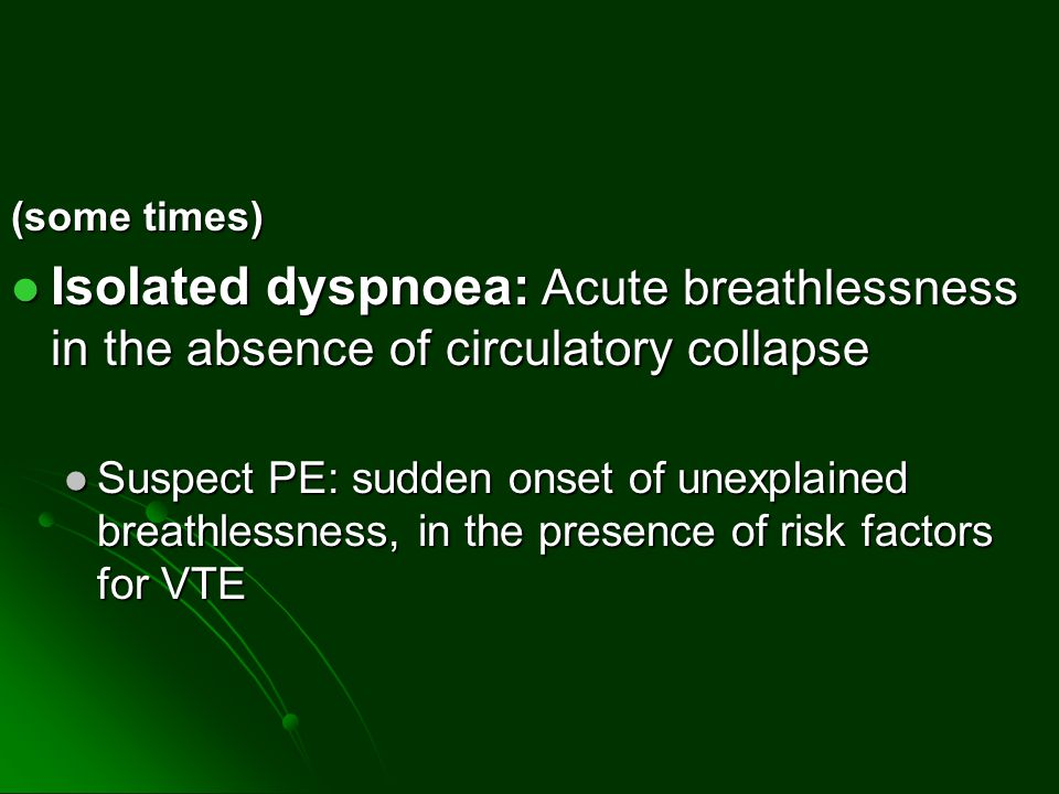 (some times) Isolated dyspnoea: Acute breathlessness in the absence of circulatory collapse.
