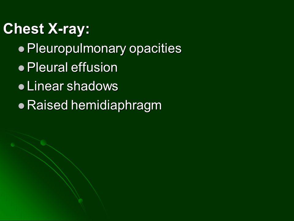 Chest X-ray: Pleuropulmonary opacities Pleural effusion Linear shadows