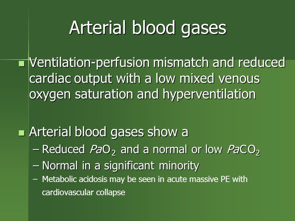 Arterial blood gases Ventilation-perfusion mismatch and reduced cardiac output with a low mixed venous oxygen saturation and hyperventilation.