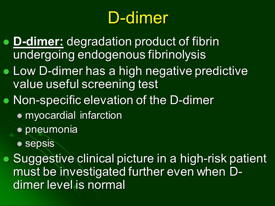 D-dimer D-dimer: degradation product of fibrin undergoing endogenous fibrinolysis.