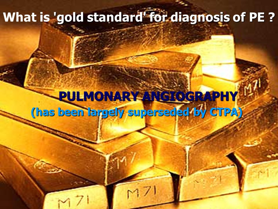 What is gold standard for diagnosis of PE