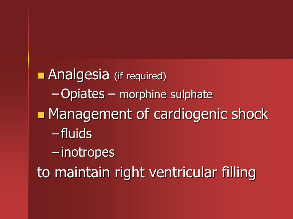 Analgesia (if required) Management of cardiogenic shock