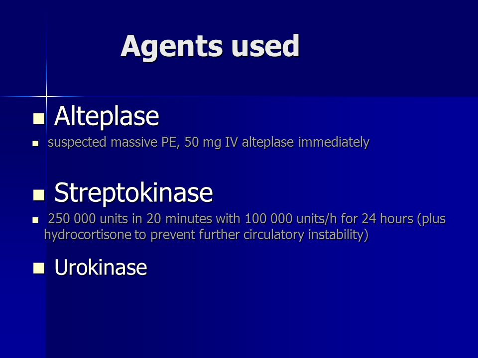 Agents used Alteplase Streptokinase Urokinase