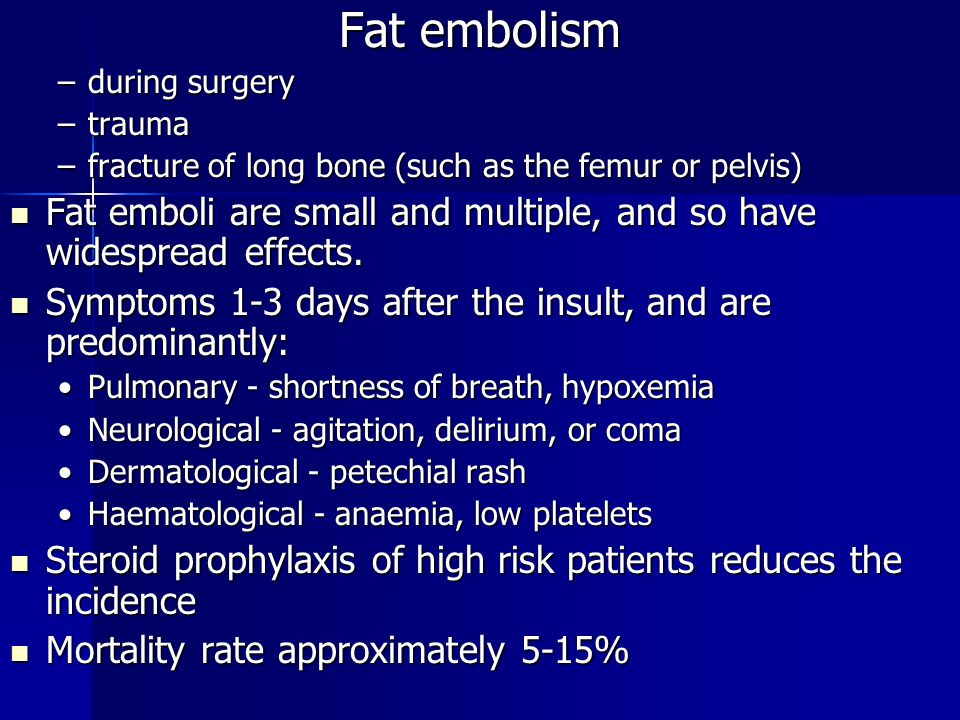 Fat embolism during surgery. trauma. fracture of long bone (such as the femur or pelvis)