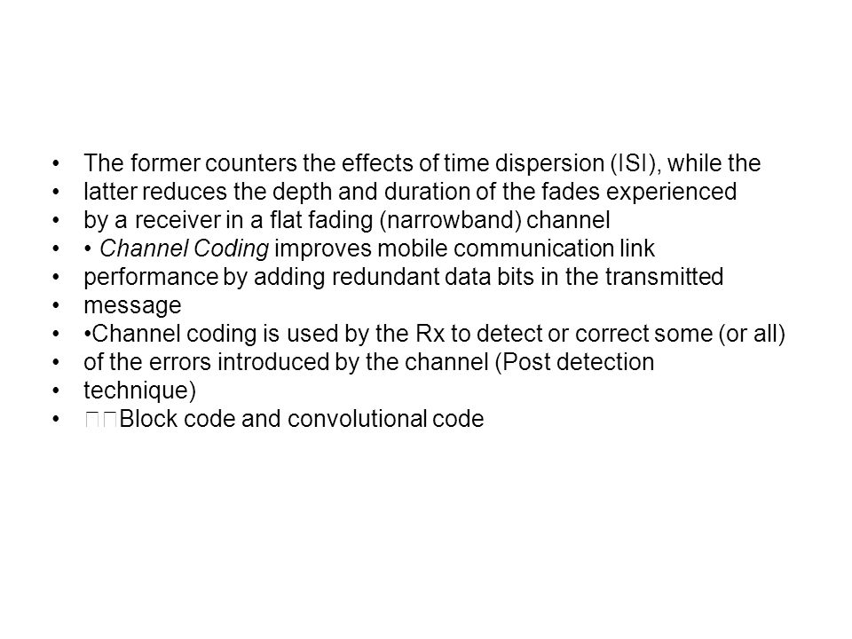 The former counters the effects of time dispersion (ISI), while the