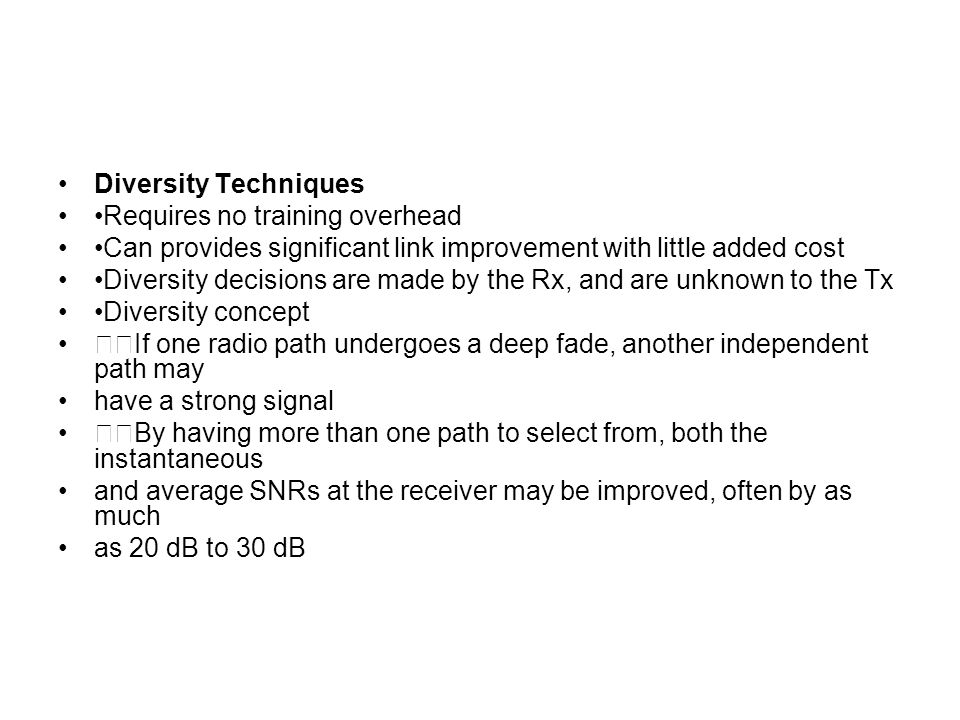 Diversity Techniques •Requires no training overhead. •Can provides significant link improvement with little added cost.
