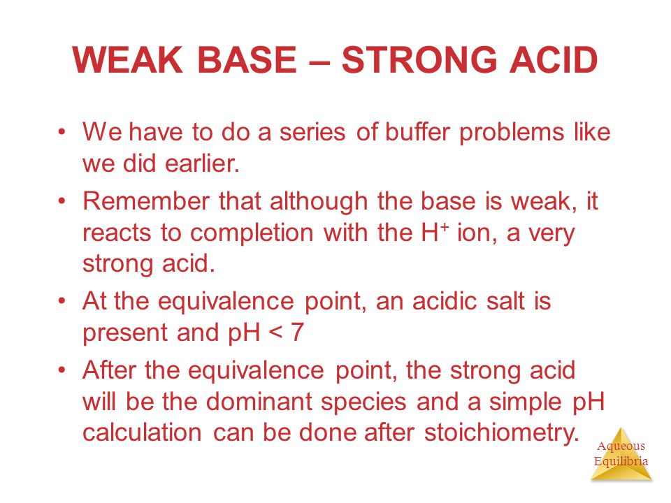WEAK BASE – STRONG ACID We have to do a series of buffer problems like we did earlier.