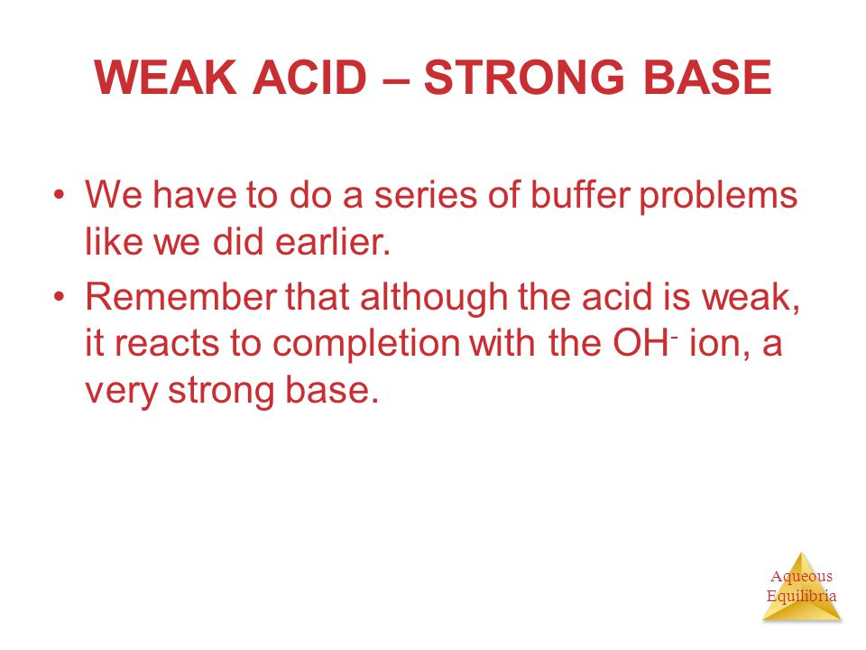 WEAK ACID – STRONG BASE We have to do a series of buffer problems like we did earlier.
