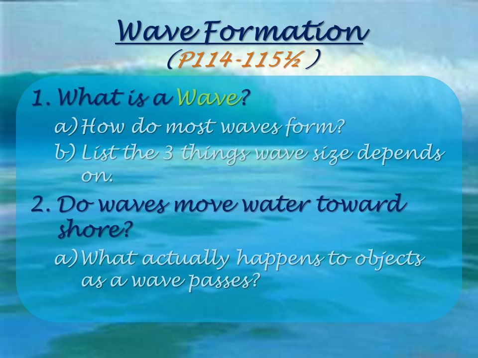 Wave Formation (P114-115½ ) What is a Wave