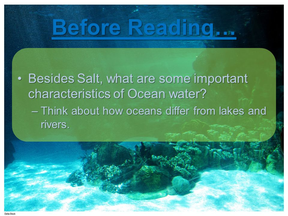 Before Reading… Besides Salt, what are some important characteristics of Ocean water.