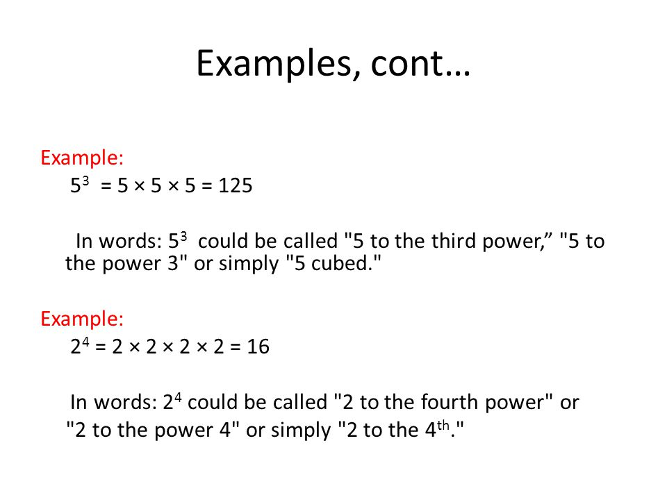 Examples, cont… Example: 53 = 5 × 5 × 5 = 125