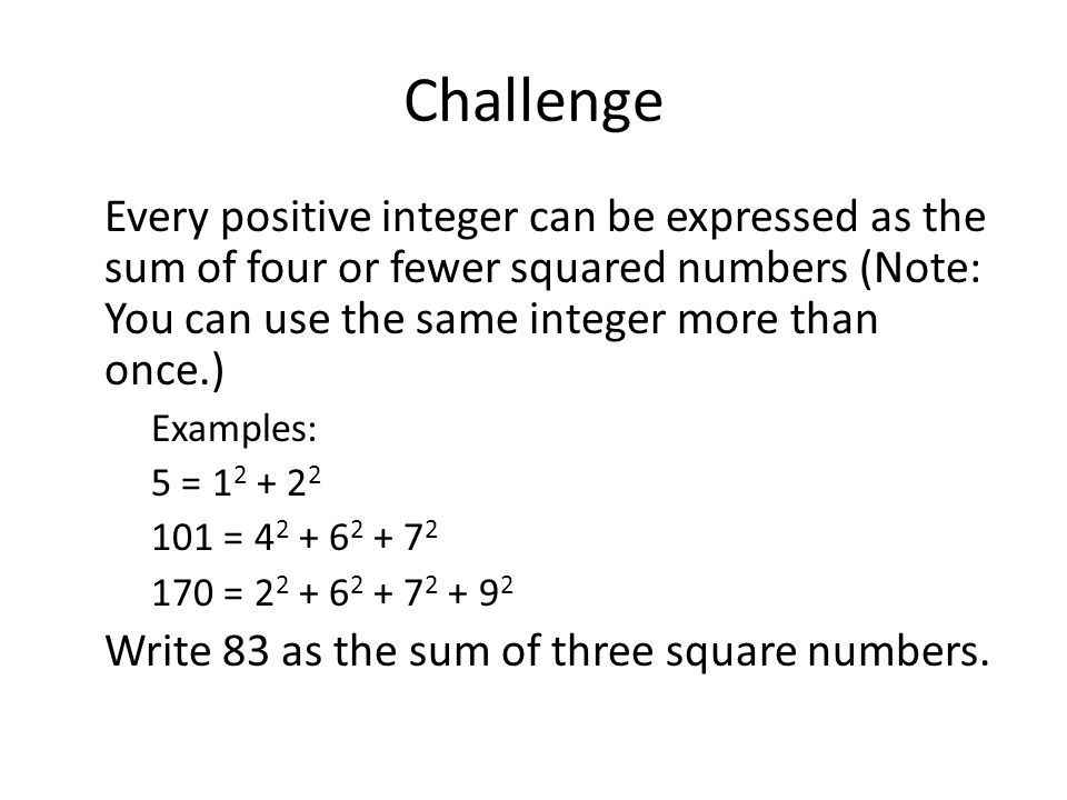 Challenge Every positive integer can be expressed as the sum of four or fewer squared numbers (Note: You can use the same integer more than once.)