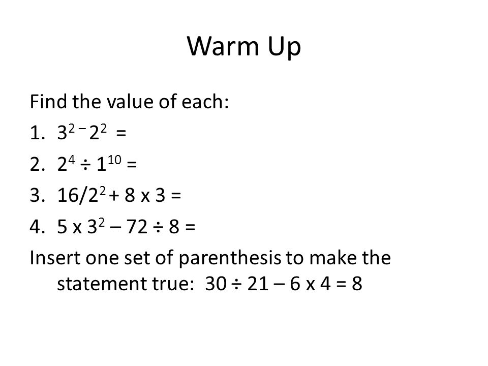 Warm Up Find the value of each: 32 – 22 = 24 ÷ 110 = 16/22 + 8 x 3 =
