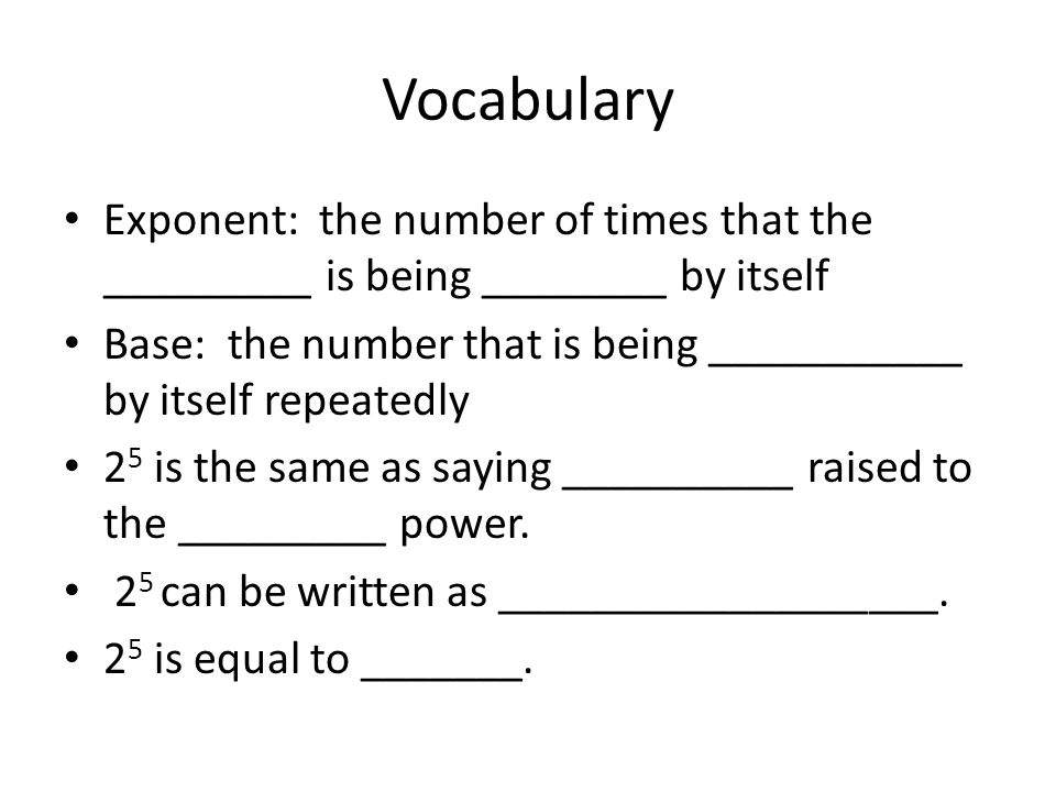 Vocabulary Exponent: the number of times that the _________ is being ________ by itself.