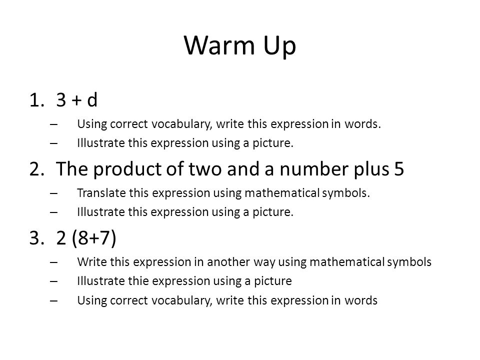 Warm Up 3 + d The product of two and a number plus 5 2 (8+7)